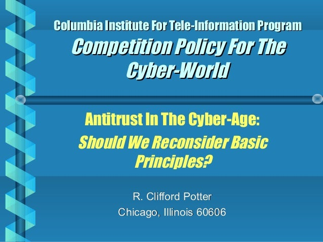 Columbia Institute For Tele-Information Program  Competition Policy For The Cyber-World Antitrust In The Cyber-Age: Should...
