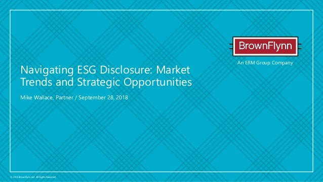 An ERM Group Company © 2018 BrownFlynn Ltd. All Rights Reserved. Mike Wallace, Partner / September 28, 2018 Navigating ESG...