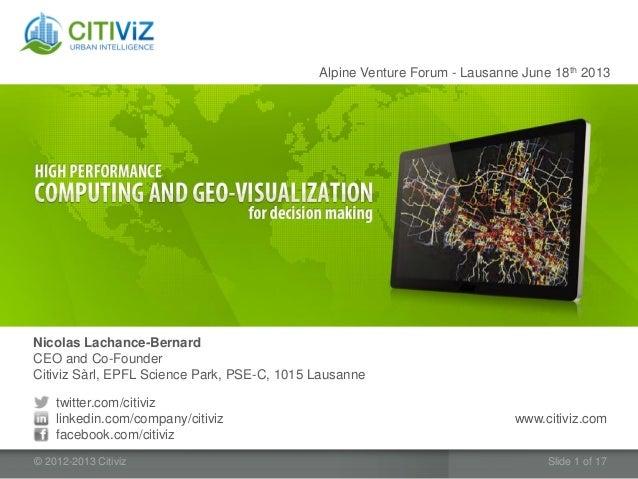 © 2012-2013 Citiviz Slide 1 of 17Nicolas Lachance-BernardCEO and Co-FounderCitiviz Sàrl, EPFL Science Park, PSE-C, 1015 La...
