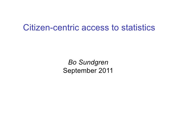 Citizen-centric access to statistics           Bo Sundgren          September 2011