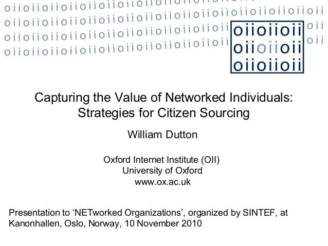 Capturing the Value of Networked Individuals: Strategies for Citizen Sourcing William Dutton Oxford Internet Institute (OI...