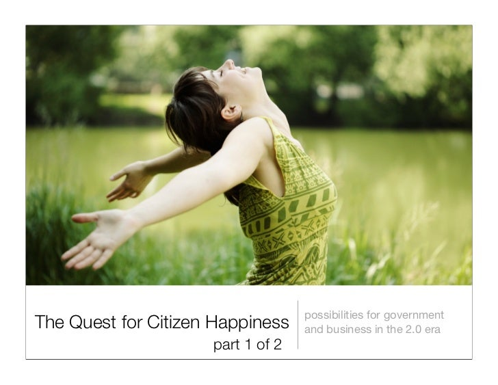 possibilities for government The Quest for Citizen Happiness    and business in the 2.0 era                      part 1 of 2