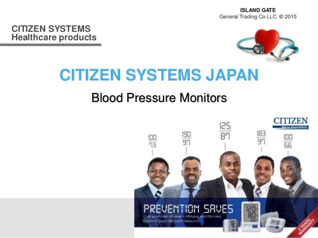 CITIZEN SYSTEMS Healthcare products CITIZEN SYSTEMS JAPAN ISLAND GATE General Trading Co LLC © 2015 Blood Pressure Monitors