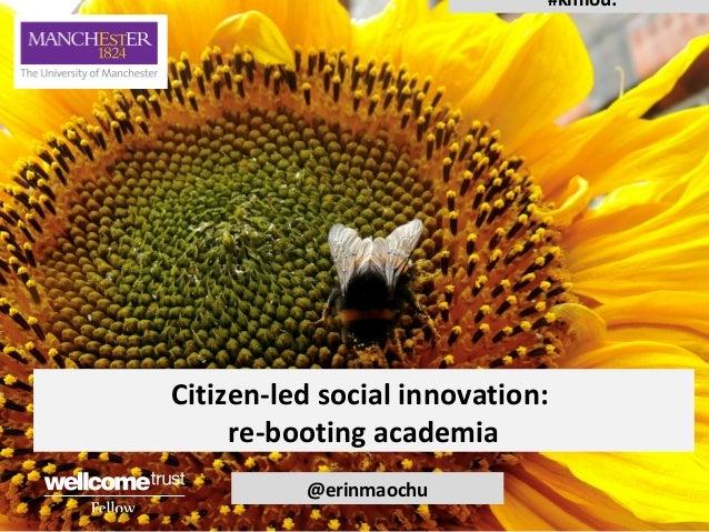 #kmiou:  Citizen-led social innovation: re-booting academia @erinmaochu
