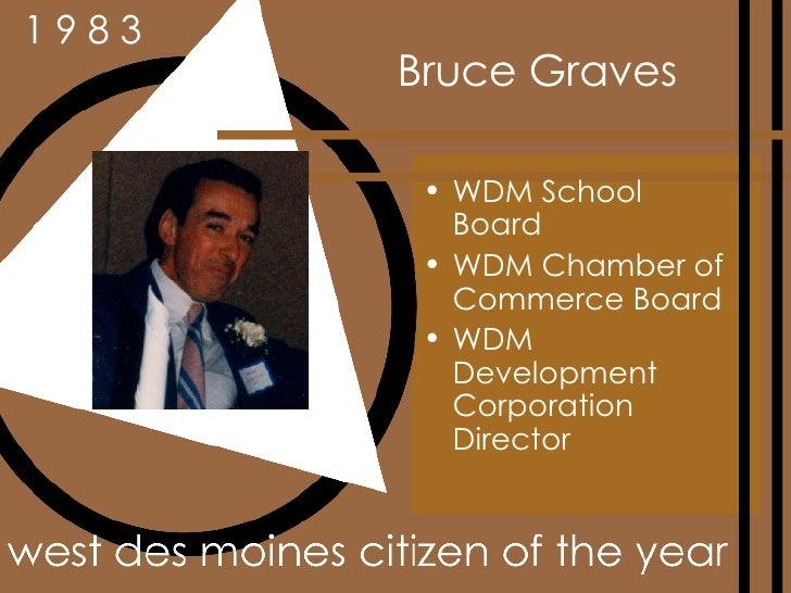 Bruce Graves <ul><li>WDM School Board </li></ul><ul><li>WDM Chamber of Commerce Board </li></ul><ul><li>WDM Development Co...