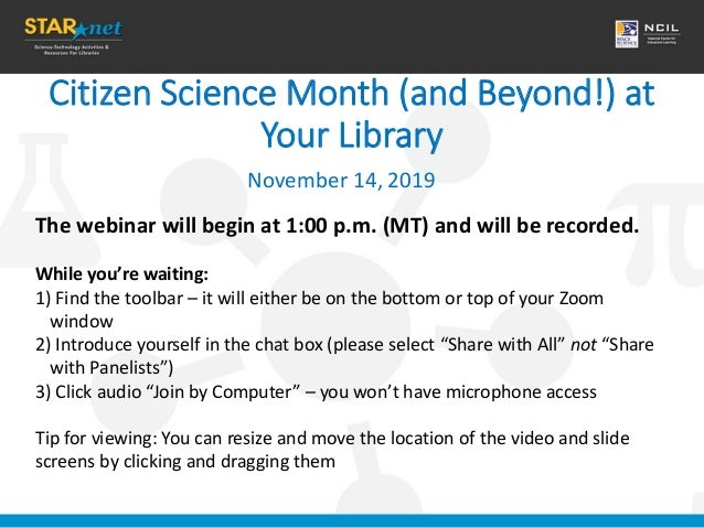 Citizen Science Month (and Beyond!) at Your Library November 14, 2019 The webinar will begin at 1:00 p.m. (MT) and will be...