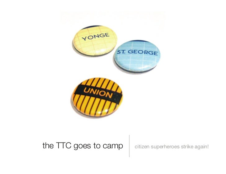 the TTC goes to camp   citizen superheroes strike again!