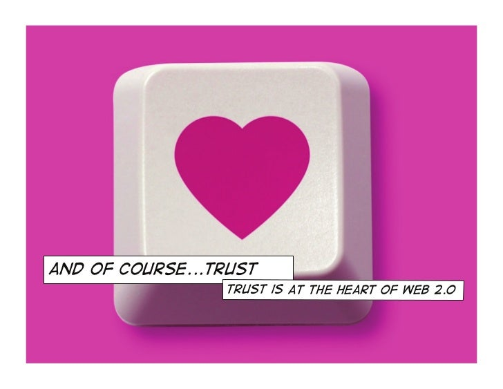 and of course...trust                  Trust is at the heart of web 2.0