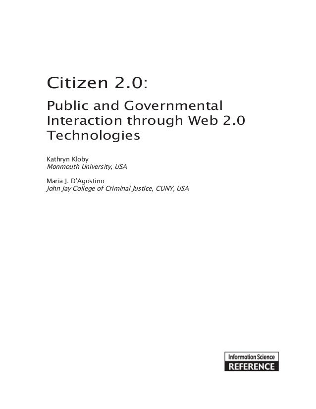 Citizen 2.0: Public and Governmental Interaction through Web 2.0 Technologies Kathryn Kloby Monmouth University, USA Maria...