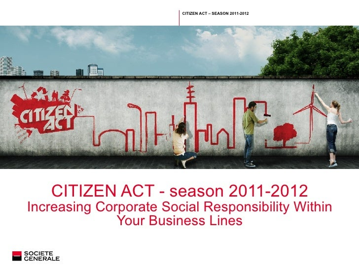CITIZEN ACT - season 2011-2012 Increasing Corporate Social Responsibility Within Your Business Lines Saisir la classificat...