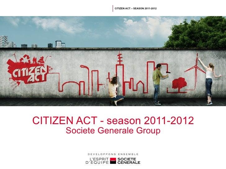 CITIZEN ACT - season 2011-2012 Societe Generale Group CITIZEN ACT – SEASON 2011-2012