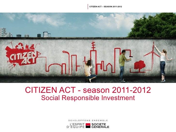 CITIZEN ACT - season 2011-2012 Social Responsible Investment CITIZEN ACT – SEASON 2011-2012
