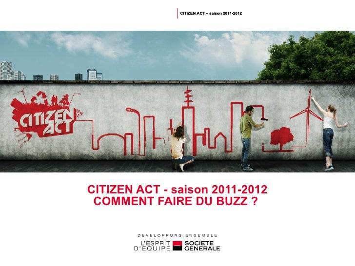CITIZEN ACT - saison 2011-2012 COMMENT FAIRE DU BUZZ ?  CITIZEN ACT – saison 2011-2012