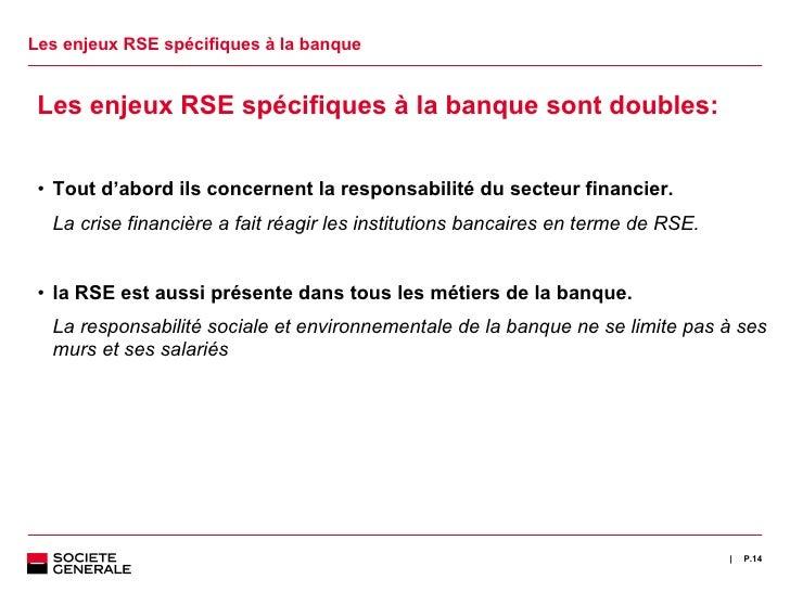 Les enjeux RSE spécifiques à la banque <ul><li>Les enjeux RSE spécifiques à la banque sont doubles: </li></ul><ul><ul><li>...