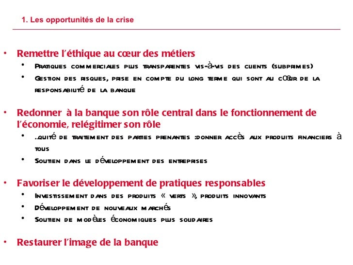1. Les opportunités de la crise P. <ul><li>Remettre l 'éthique au cœur des métiers </li></ul><ul><ul><li>Pratiques commerc...