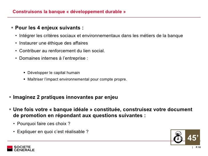 Construisons la banque «développement durable» <ul><li>Pour les 4 enjeux suivants : </li></ul><ul><ul><li>Intégrer les c...