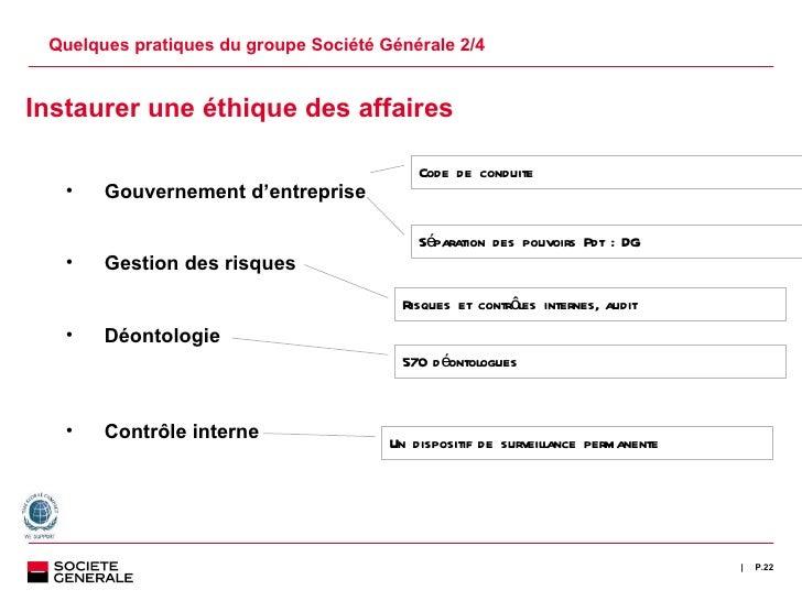 Quelques pratiques du groupe Société Générale 2/4 P. <ul><ul><li>Instaurer une éthique des affaires </li></ul></ul><ul><ul...