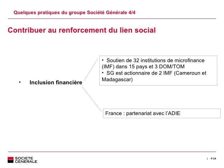 Quelques pratiques du groupe Société Générale 4/4 P. <ul><ul><li>Contribuer au renforcement du lien social </li></ul></ul>...