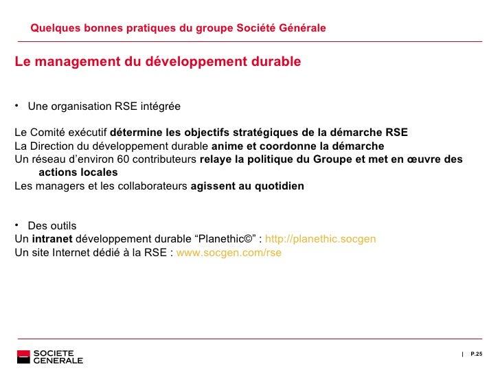 Quelques bonnes pratiques du groupe Société Générale P. <ul><ul><li>Le management du développement durable  </li></ul></ul...
