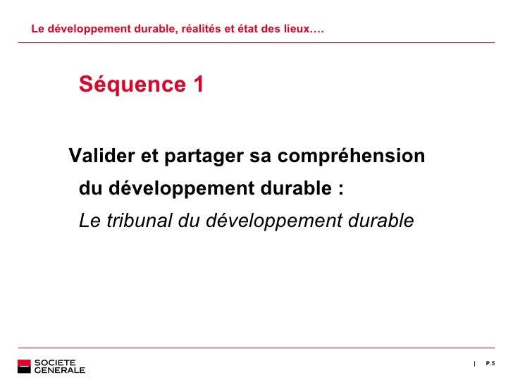 Le développement durable, réalités et état des lieux…. <ul><ul><li>Séquence 1 </li></ul></ul><ul><ul><li>Valider et partag...