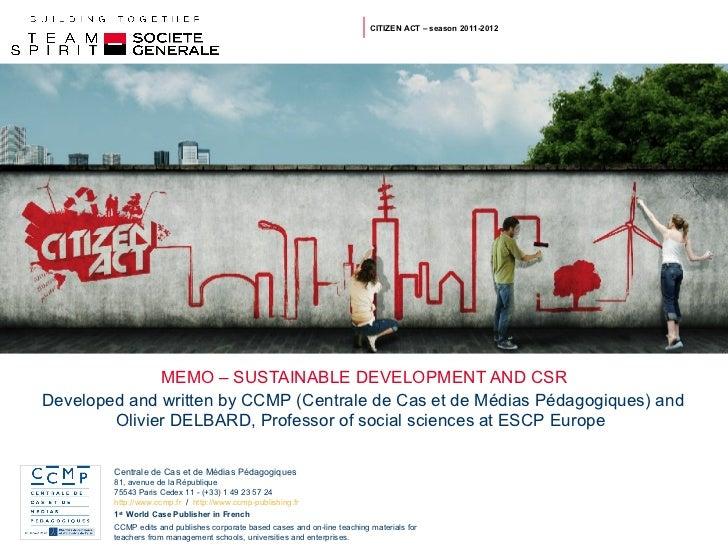 MEMO – SUSTAINABLE DEVELOPMENT AND CSR CITIZEN ACT – season 2011-2012 Developed and written by CCMP (Centrale de Cas et de...