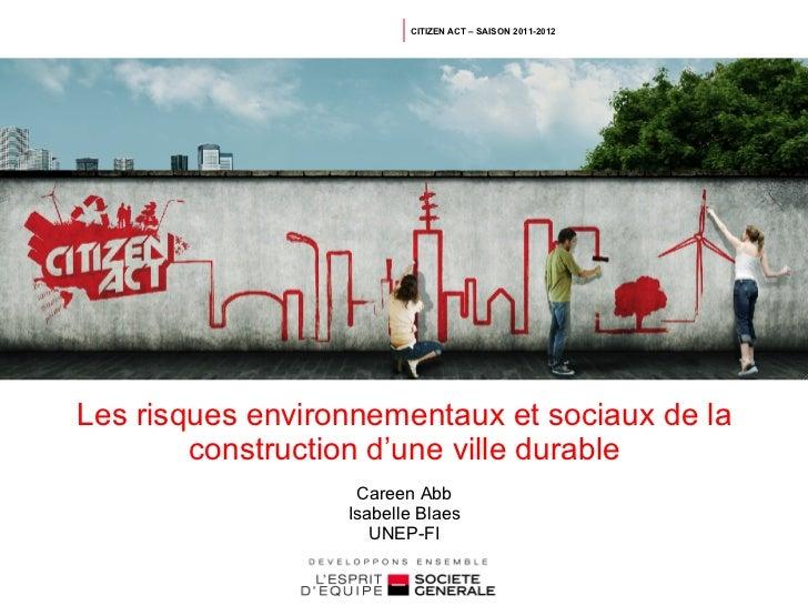 CITIZEN ACT – SAISON 2011-2012Les risques environnementaux et sociaux de la        construction d'une ville durable       ...