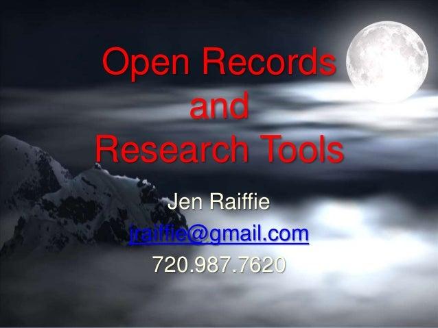 Open Records and Research Tools Jen Raiffie jraiffie@gmail.com 720.987.7620