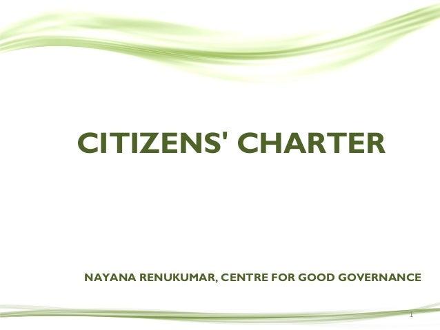 CITIZENS CHARTER1NAYANA RENUKUMAR, CENTRE FOR GOOD GOVERNANCE