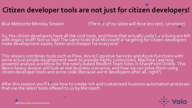 Citizen developer tools are not just for citizen developers! Blue Meteorite Monday Session (The rest of my slides will hav...