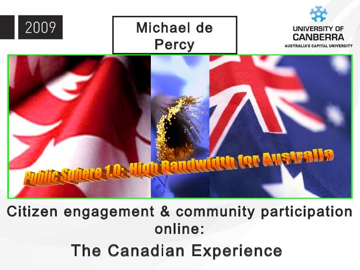 Citizen engagement & community participation online: The Canadian Experience   Michael de Percy Public Sphere 1.0:  High B...