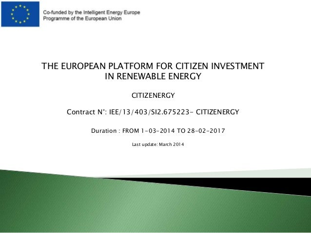 THE EUROPEAN PLATFORM FOR CITIZEN INVESTMENT IN RENEWABLE ENERGY CITIZENERGY Contract N°: IEE/13/403/SI2.675223- CITIZENER...