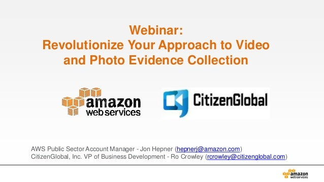 Webinar: Revolutionize Your Approach to Video and Photo Evidence Collection AWS Public Sector Account Manager - Jon Hepner...
