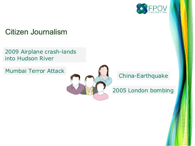 2009 Airplane crash-landsinto Hudson RiverMumbai Terror AttackChina-Earthquake2005 London bombingCitizen Journalism