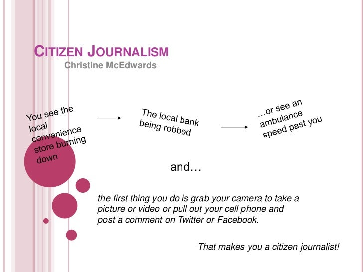 CITIZEN JOURNALISM    Christine McEdwards                            and…          the first thing you do is grab your cam...