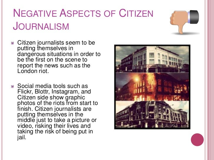 NEGATIVE ASPECTS OF CITIZENJOURNALISMCitizen journalists seem to beputting themselves indangerous situations in order tobe...