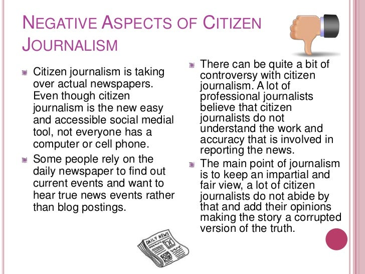 NEGATIVE ASPECTS OF CITIZENJOURNALISM                                There can be quite a bit of Citizen journalism is tak...