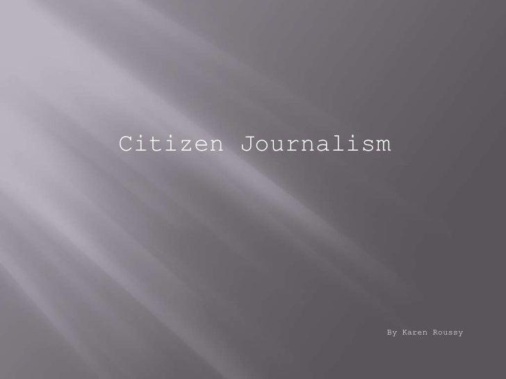 Citizen Journalism                 By Karen Roussy