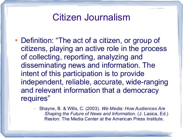 the definition of journalism Changing definitions of news  conducted by the project for excellence in journalism and the medill  if one expands the definition of news media to include.