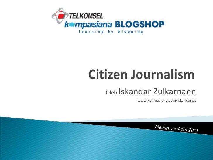 Oleh  Iskandar Zulkarnaen www.kompasiana.com/iskandarjet Medan ,  23 April 2011