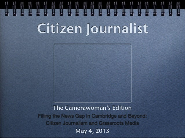 Citizen JournalistThe Camerawoman's EditionFilling the News Gap in Cambridge and Beyond:Citizen Journalism and Grassroots ...