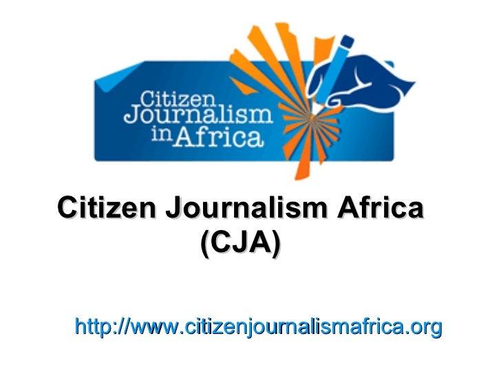 Citizen Journalism Africa (CJA) http://www.citizenjournalismafrica.org