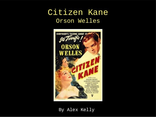 Citizen Kane Orson Welles  By Alex Kelly