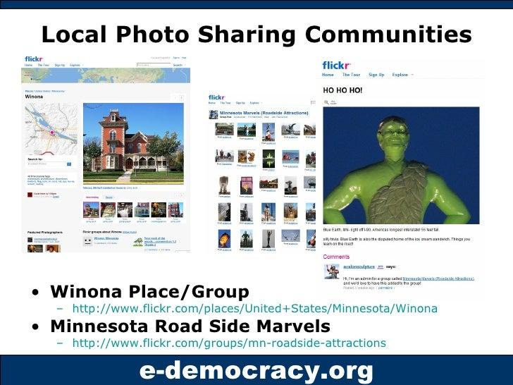 Local Photo Sharing Communities <ul><li>Winona Place/Group </li></ul><ul><ul><li>http://www.flickr.com/places/United+State...