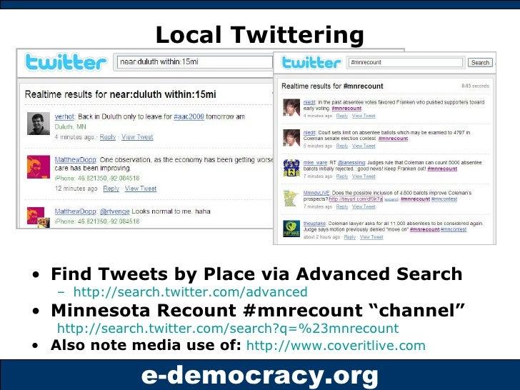 Local Twittering <ul><li>Find Tweets by Place via Advanced Search </li></ul><ul><ul><li>http://search.twitter.com/advanced...