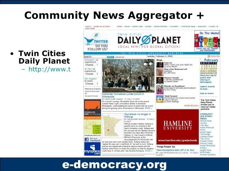 Community News Aggregator + <ul><li>Twin Cities Daily Planet </li></ul><ul><ul><li>http://www.tcdailyplanet.org   </li></u...