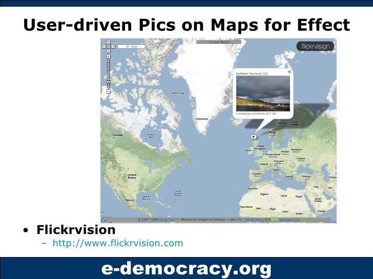 User-driven Pics on Maps for Effect <ul><li>Flickrvision </li></ul><ul><ul><li>http://www.flickrvision.com   </li></ul></ul>