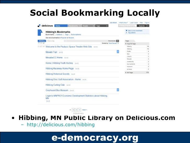Social Bookmarking Locally <ul><li>Hibbing, MN Public Library on Delicious.com </li></ul><ul><ul><li>http://delicious.com/...