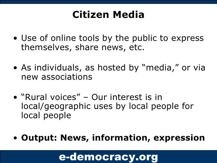 Citizen Media <ul><li>Use of online tools by the public to express themselves, share news, etc. </li></ul><ul><li>As indiv...