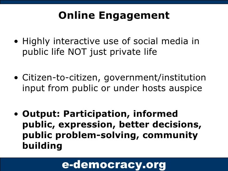 Online Engagement <ul><li>Highly interactive use of social media in public life NOT just private life </li></ul><ul><li>Ci...