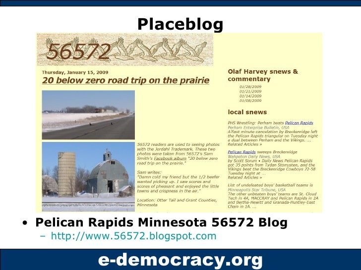 Placeblog <ul><li>Pelican Rapids Minnesota 56572 Blog </li></ul><ul><ul><li>http://www.56572.blogspot.com </li></ul></ul>